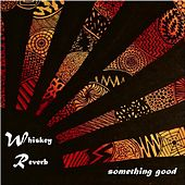 Something Good by Whiskey Reverb