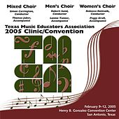 2005 Texas Music Educators Association (TMEA): All-State Mixed Chorus, All-State Men's Chorus & All-State Women's Chorus by Various Artists