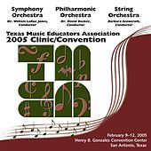 2005 Texas Music Educators Association (TMEA): All-State Symphony Orchestra, All-State Philharmonic Orchestra & All-State String Orchestra by Various Artists