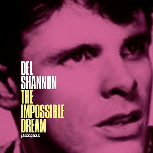 The Impossible Dream - A Legend Begins by Del Shannon