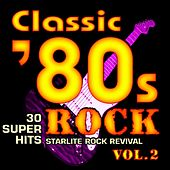 Classic 80s Rock, Vol. 2 - 30 Super Hits by Starlite Rock Revival