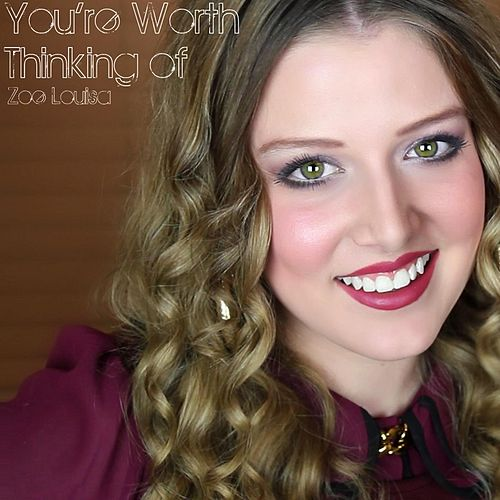 You're Worth Thinking Of (Acoustic Version) by Zoe Louisa