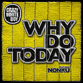 Why Do Today by Crazy White Boy
