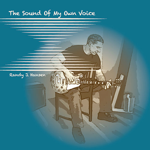 The Sound of My Own Voice by Randy J. Hansen