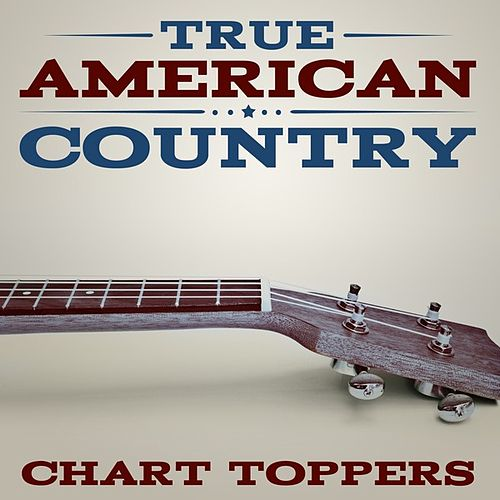 True American Country - Chart Toppers by Various Artists