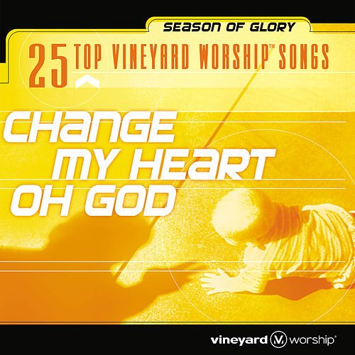 25 Top Vineyard Worship Songs (Change My Heart Oh God) by Vineyard Music (1)