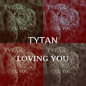 Loving You by Tytan