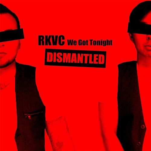 We Got Tonight (Dismantled) by Rkvc