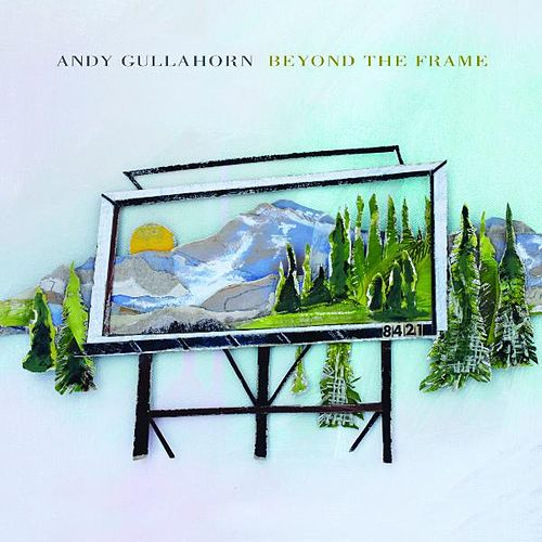 Beyond the Frame by Andy Gullahorn