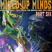 Mixed Up Minds - Obscure Rock & Pop From The British Isles 1971-1974 - Pt. 6 (Remastered) by Various Artists
