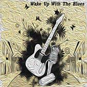 Wake Up With the Blues von Various Artists