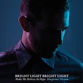 Make Me Believe In Hope (Blueprints Version) by Bright Light Bright Light