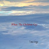 When The Children Cry by Tata Vega
