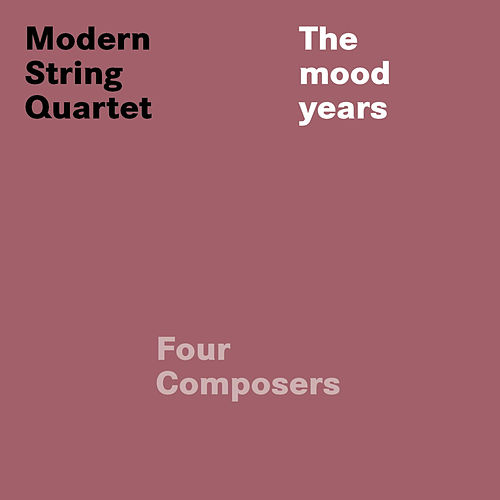Widmoser, Hoericht & Hecker: Four Composers (The Mood Years) by Modern String Quartet