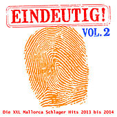 Eindeutig! - Die XXL Mallorca Schlager Hits 2013 bis 2014, Vol. 2 by Various Artists