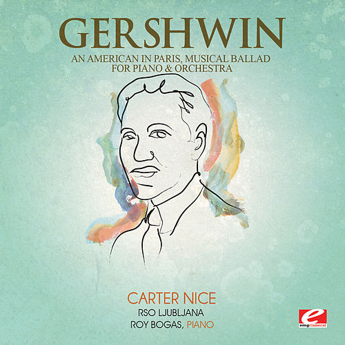 Gershwin: An American in Paris, Musical Ballad for Piano and Orchestra (Digitally Remastered) by Roy Bogas