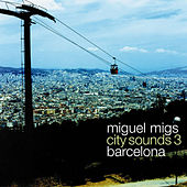 City Sounds 3 (Barcelona) by Miguel Migs