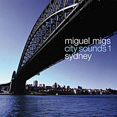 City Sounds 1 (Sydney) by Miguel Migs