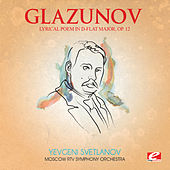 Glazunov: Lyrical Poem in D-Flat Major, Op. 12 (Digitally Remastered) by Moscow RTV Symphony Orchestra