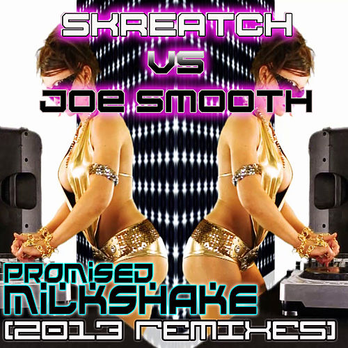 Promised Milkshake 2013 Remixes by Joe Smooth