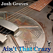 Ain't That Crazy by Josh Graves