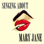 Singing About Mary Jane by Various Artists