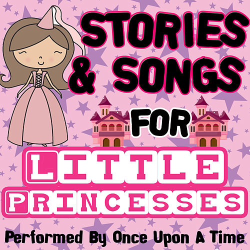 Stories & Songs for Little Princesses by Once Upon A Time