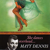 She Dances Overhead… (with Harry Geller and His Orchestra) by Matt Dennis