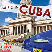 Music in Cuba. Traditional Cuban Sound by Various Artists