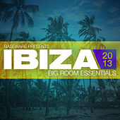 Baseware presents Ibiza 2013: Big Room Essentials by Various Artists