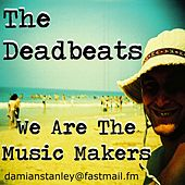 We Are The Music Makers by The Deadbeats