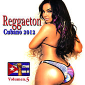 Reggaeton Cubano 2012 Vol. 5 by Various Artists