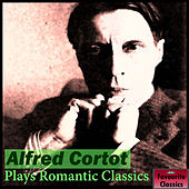 Alfred Cortot Plays Romantic Classics by Alfred Cortot