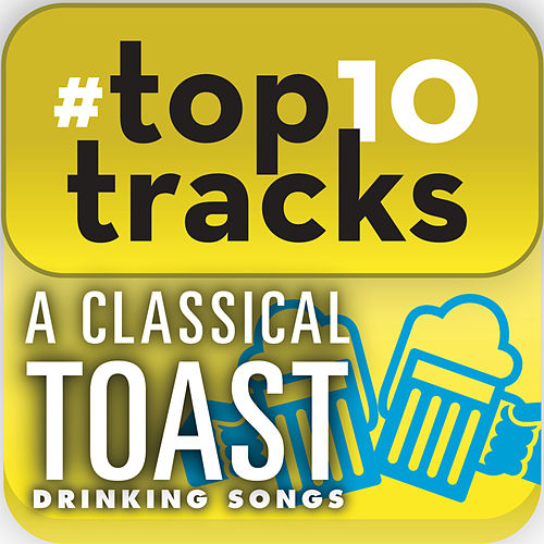 #top10tracks - A Classical Toast: Drinking Songs by Various Artists