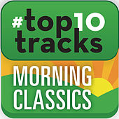#top10tracks - Morning Classics by Various Artists