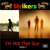 I'm Not That Guy by The Strikers