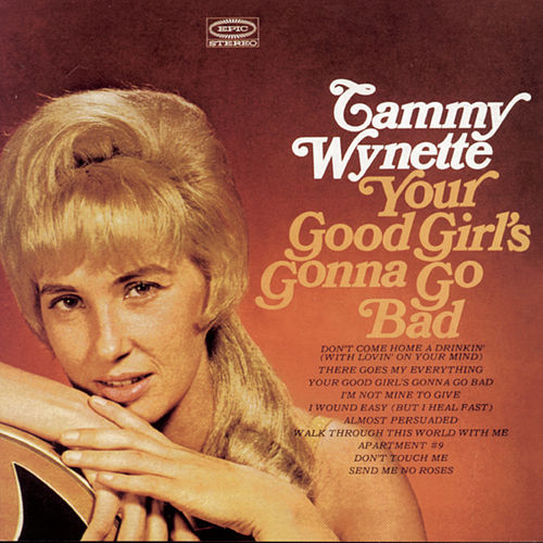 Your Good Girl's Gonna Go Bad by Tammy Wynette