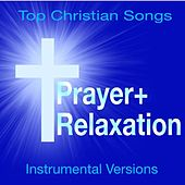 Prayer + Relaxation - Top Christian Songs (Soothing Instrumental Versions) by Soothing Souls