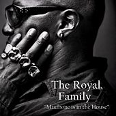 Mudbone Is in the House by Royal Family