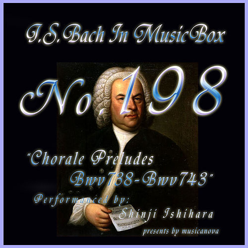 Bach In Musical Box 198 / Chorale Preludes, BWV 738 - BWV 743 - EP by Shinji Ishihara