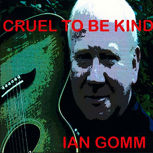Cruel To Be Kind von Ian Gomm