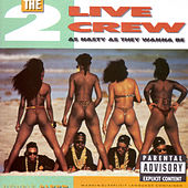 As Nasty As They Wanna Be by 2 Live Crew