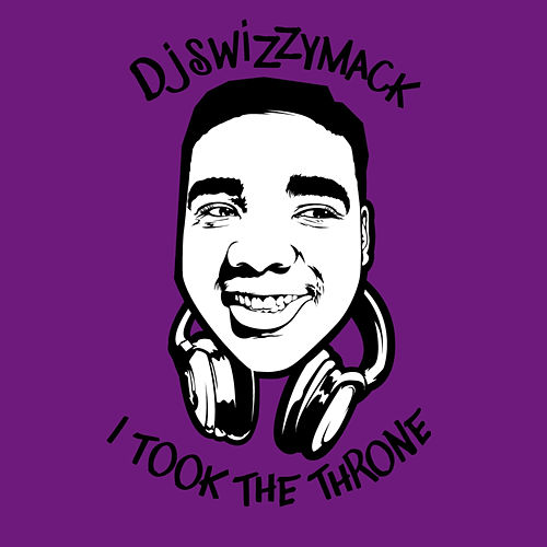 I Took the Throne by DJ Swizzymack
