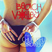 Beach Volley - The Chiuhuahua Strategy by Various Artists