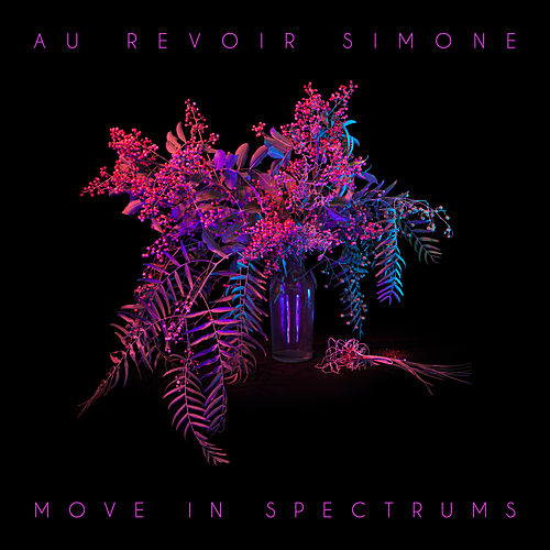 Move in Spectrums by Au Revoir Simone