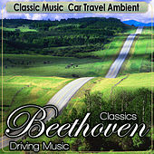 Classic Music Car Travel Ambient. Classics Beethoven Driving Music by Classical Beethoven Real Orchestra