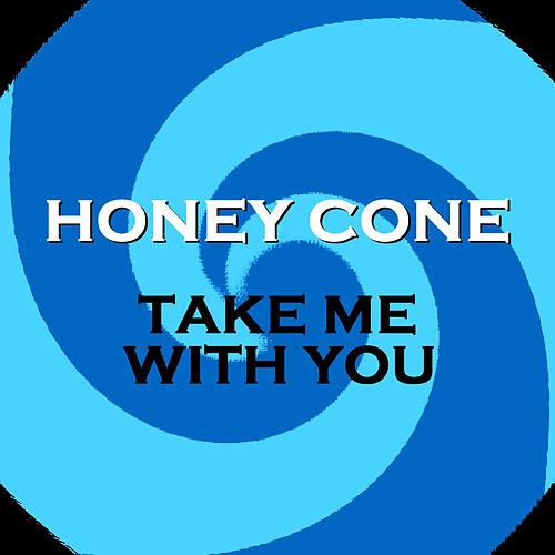 Take Me With You by Honey Cone