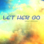 Let Her Go by Mike Brown