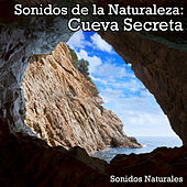 Sonidos de la Naturaleza: Cueva Secreta by Natural Sounds