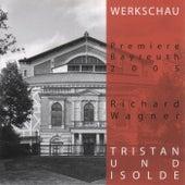 Tristan und Isolde - Werkschau Bayreuth 2005 von Richard Wagner